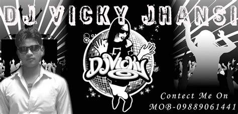 dj vicky dj vicky jhansi new music bhakti mix dj vicky