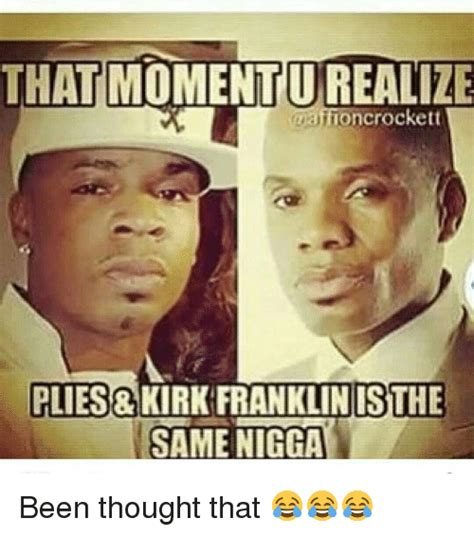 25 best memes about franklin 25 best memes about kirk franklin and plies kirk