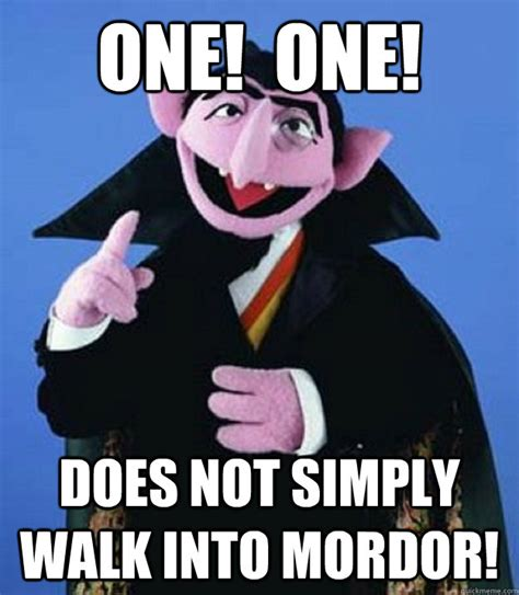 No Fucks Given Meme - one one does not simply walk into mordor counting