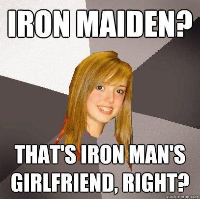 Iron Maiden Memes - iron maiden that s iron man s girlfriend right