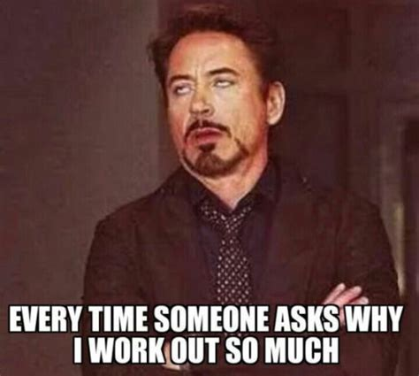 Every Meme Face - every time someone asks why i workout so much pictures