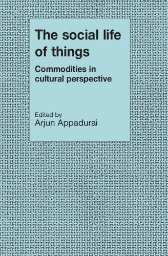 libro the poetics of space the social life of things commodities in cultural perspective cambridge studies in social and