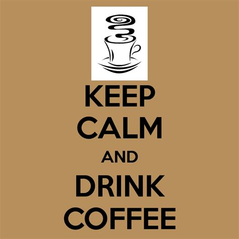 Keep Calm And Drink More Coffee keep calm and drink coffee keep calm and carry on image