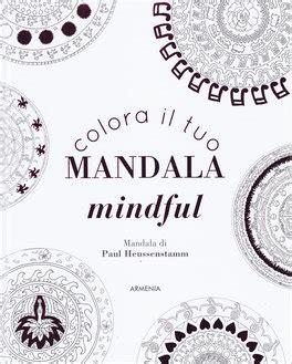 libro mindful mandalas a mandala colora il tuo mandala mindful paul heussenstamm tiddy rowan
