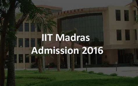 Iit Delhi Mba Application 2016 by Iit Madras Mba Admission 2016 Detailed Information