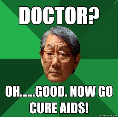 Aids Meme - doctor oh good now go cure aids high