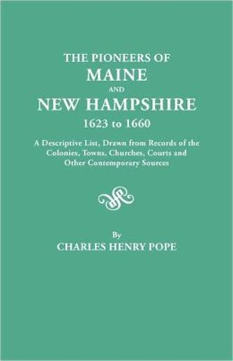 the pioneers of maine and new hshire 1623 to 1660 a descriptive list from records of the colonies towns churches courts and other contemporary sources classic reprint books the pioneers of maine and new hshire 1623 to 1660 a