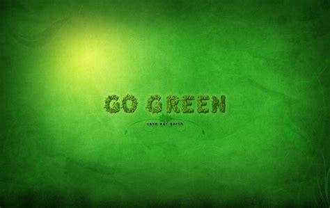 wallpaper go green image wallpapers go green wallpaper
