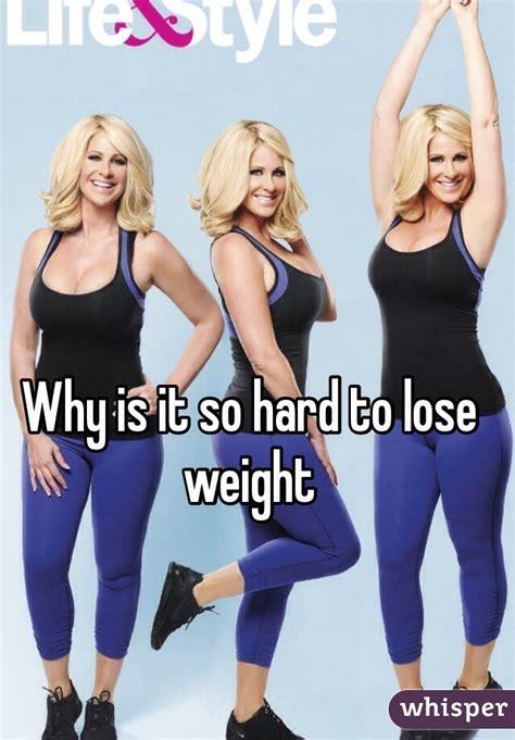 Why Is It So To Lose Weight by Why Is It So To Lose Weight