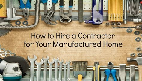 hire a mobile home how to hire contractors for your manufactured home