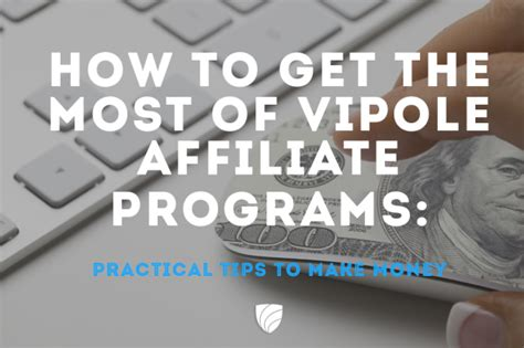 Online Degrees That Make The Most Money - how to get the most of vipole affiliate programs practical tips to make money