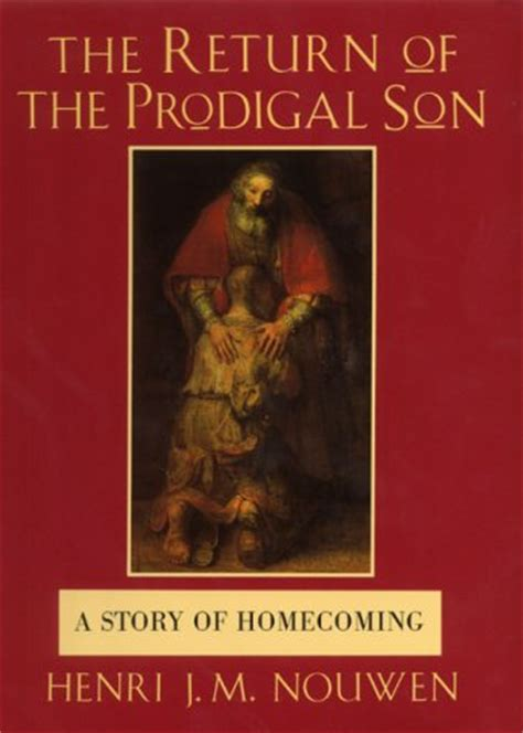 The Prodigal Club read return of the prodigal a story of homecoming by henri j m nouwen