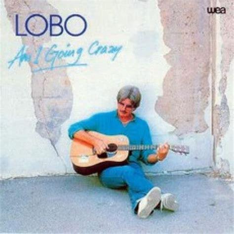 download mp3 album lobo am i going crazy lobo free mp3 download full tracklist
