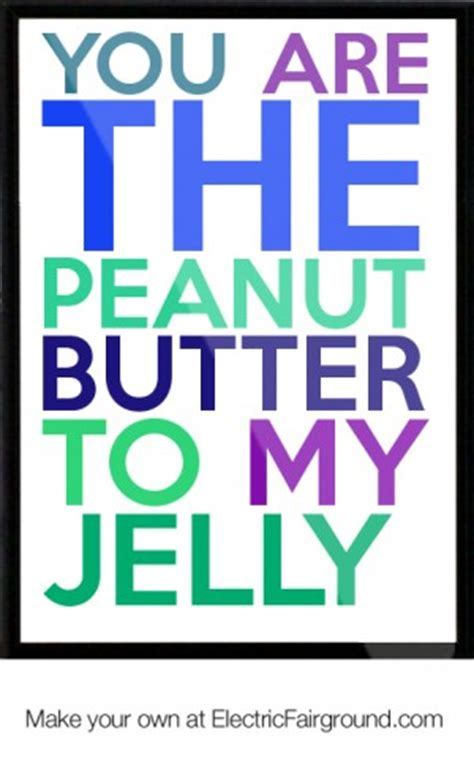 you butter be my peanut butter and jelly quotes like success