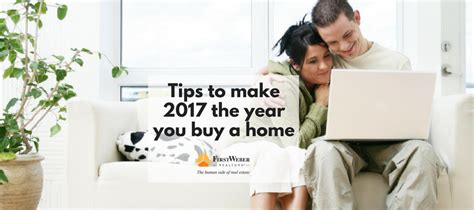 tips to buy home in 2017 tips to make 2017 be the year you finally buy a home