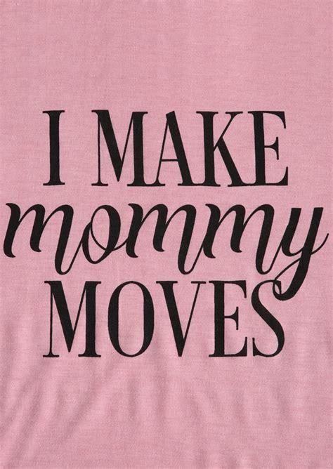 I Make Mommy Moves T Shirt   Fairyseason