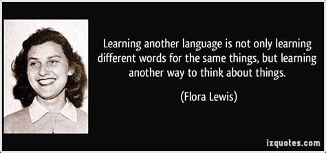 Flora By Quot by Flora Lewis S Quotes And Not Much Quotationof