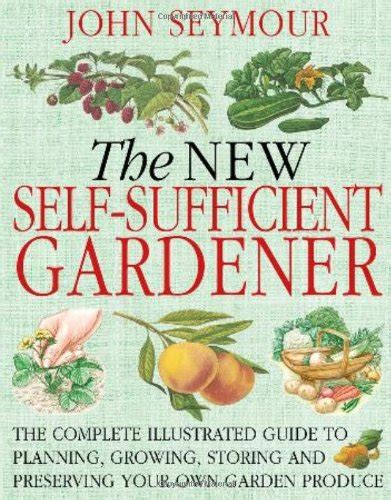 the self sufficiency handbook your complete guide to a self sufficient home garden and kitchen books the self sufficient and how to live it the complete
