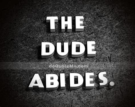 the dude quotes the dude abides quotes quotesgram