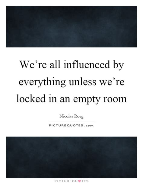 empty room lyrics we re all influenced by everything unless we re picture quotes