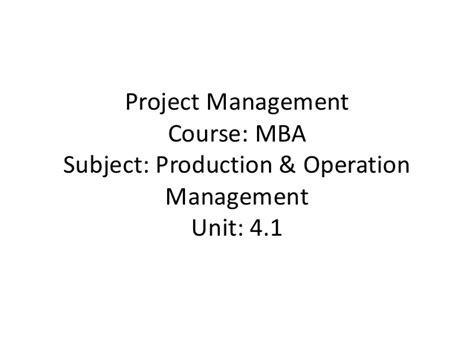 Mba Projects In Operations Management by Mba Ii Pmom Unit 4 1 Project Management A