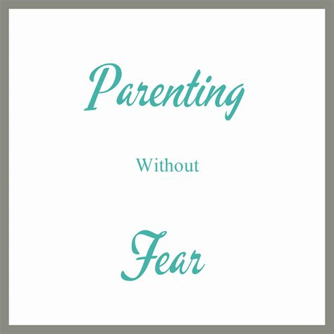 presence based parenting how to parent without fear in an age of anxiety books parenting without fear christian family heritage