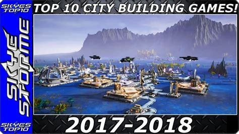 best city building top 10 upcoming city building 2017 2018 build