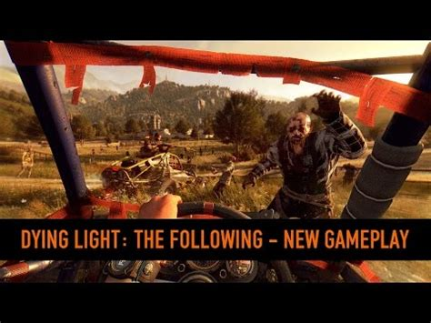 Dying Light The Following All Dlc dying light the following dlc new gameplay