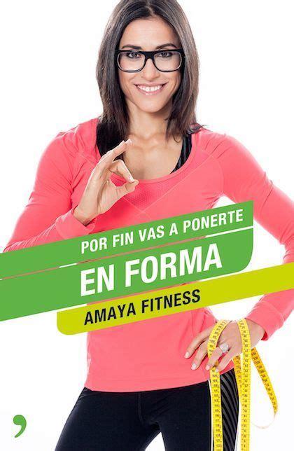 libro por fin vas a por fin vas a ponerte en forma m 201 ndez amaya amaya fitness sinopsis del libro rese 241 as