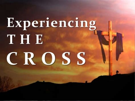 Experiencing The Cross experiencing the cross