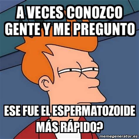 Memes Generator En Espaã Ol - meme futurama fry a veces conozco gente y me pregunto