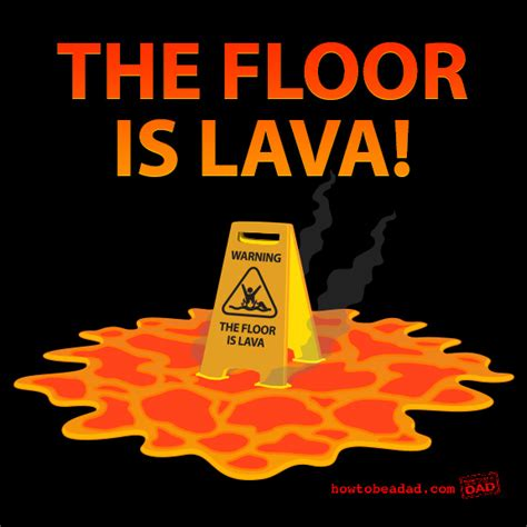 The Floor Is Lava the floor is lava