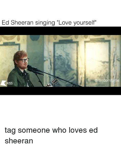ed sheeran love yourself 25 best memes about iss iss memes