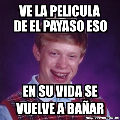 Memes It - meme bad luck brian ve la pelicula de el payaso eso en