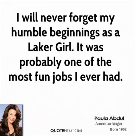 Paula Abdul Quote Of The Day by Humble Beginnings Quotes Quotesgram