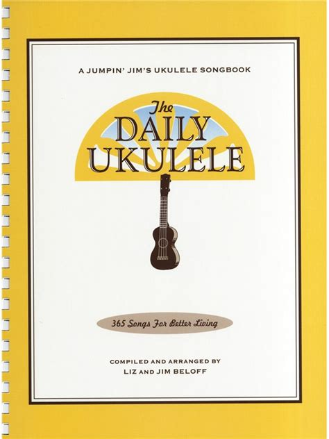 the daily ukulele 365 songs for better living jumpin jim s ukulele songbooks books the daily ukulele 365 songs for better living ukulele