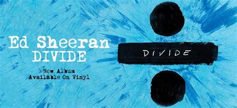 ed sheeran divide the best selling vinyl of 2017 so far what hi fi