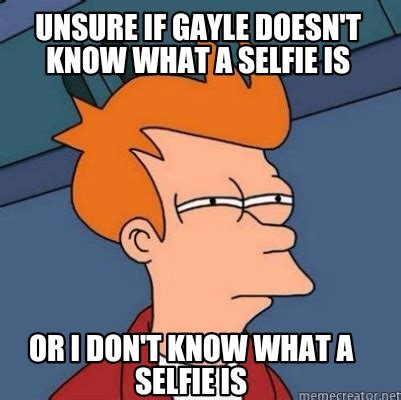 Unsure Meme - meme creator or i don t know what a selfie is unsure if