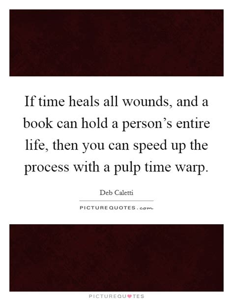 time heals all things books if time heals all wounds and a book can hold a person s