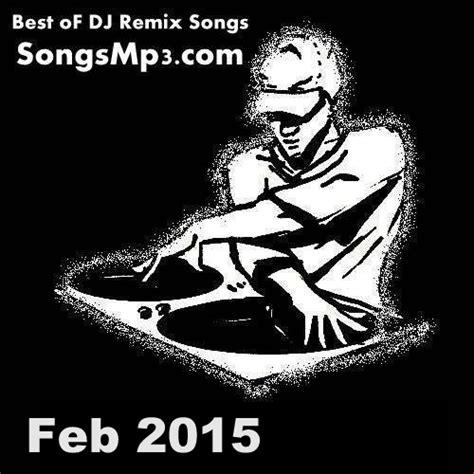 dj mp3 songs remix hindi 2015 download best of bollywood dj remix feb 2015 dj remix mp3 songs