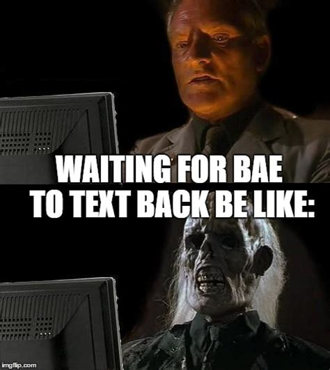 Text Back Meme - ill just wait here meme imgflip