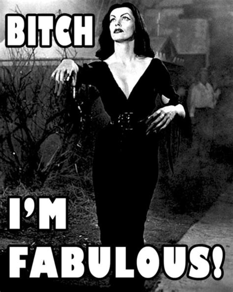 I Am Fabulous Meme - image 261792 bitch i m fabulous know your meme