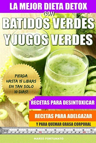 Dietas Detox Recetas by La Mejor Dieta Detox Con Batidos Verdes Y Jugos Verdes