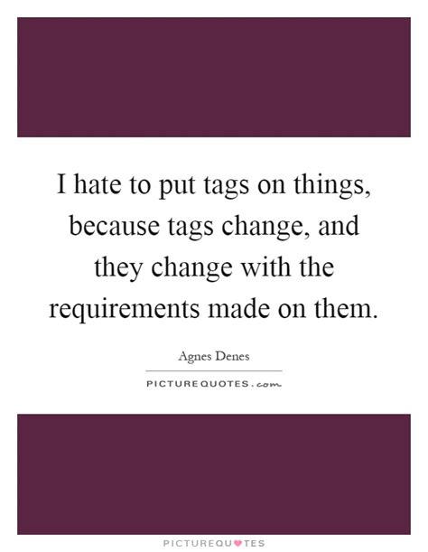 what to put on tag i to put tags on things because tags change and they picture quotes