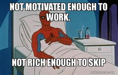 Spiderman Cancer Meme Generator - not motivated enough to work not rich enough to skip