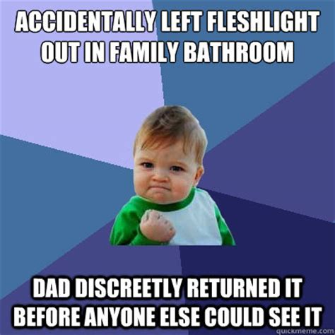 Fleshlight Meme - accidentally left fleshlight out in family bathroom dad