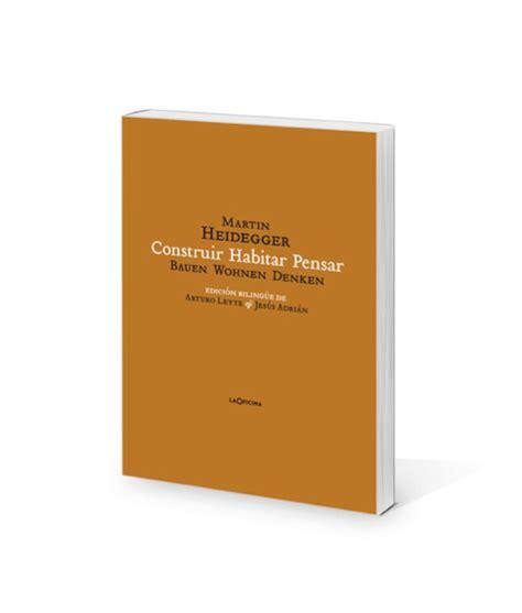 libro construir habitar pensar martin heidegger construir habitar pensar reflexiones marginales