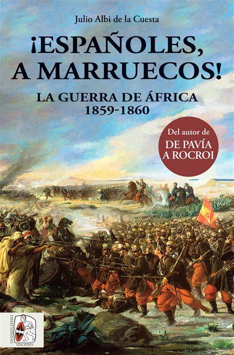 libro guerra de marruecos 161 espa 241 oles a marruecos la guerra de 193 frica 1859 1860