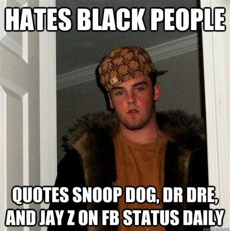 Funny Fb Memes - hates black people quotes snoop dog dr dre and jay z on