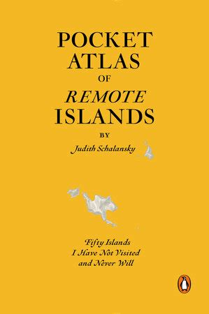 atlas of remote islands pocket atlas of remote islands by judith schalansky penguinrandomhouse com
